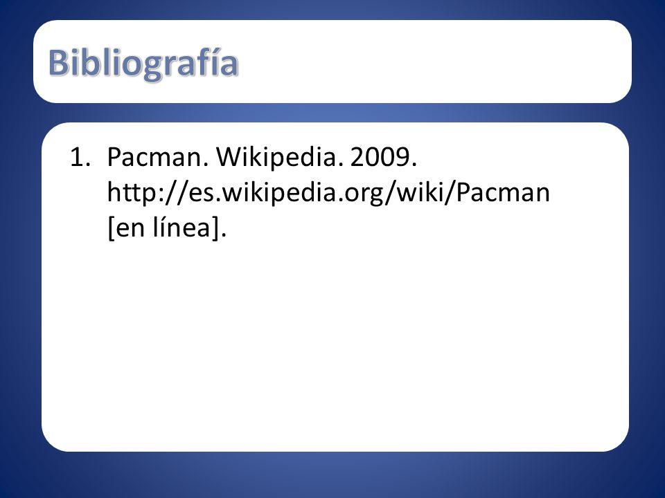 Bibliografía Pacman. Wikipedia. 2009. http://es.wikipedia.org/wiki/Pacman [en línea].